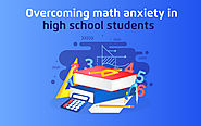 OverComing Math Anxiety In High School Students - tutoria.pk-blog