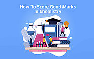 How To Score Good Marks In Chemistry - tutoria.pk-blog