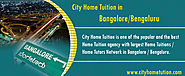 How City Home Tuition in Bangalore is advantage of Students to get better Grades?