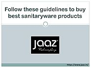 Follow these guidelines to buy best sanitaryware products