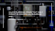 Major Plumbing Issues That Only Persist in Commercial Buildings – Local Business Express
