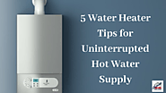 5 Water Heater Tips for Uninterrupted Hot Water Supply