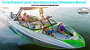 Five Reason why you should buy Moomba Boats