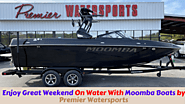 Enjoy Great Weekend On Water With Moomba Boats by Premier Watersports