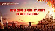"Clip ""Red Re-Education at Home"" (5) - How Should Christianity Be Understood? 