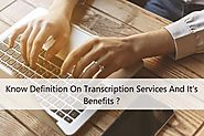 Know Definition On Transcription Services And It's Benefits ?