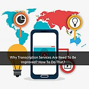Why Transcription Services Are Need To Be Improved? How To Do That?