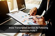 Know Transcription Services By Following Necessary Traits ?