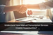 Understand How Manual Transcription Services Creates Opportunities?