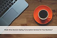 Made Wise Decision Opting Transcription Services For Your Business?