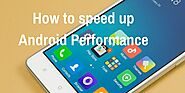 How to make your Android Phone run faster (Complete Guide)