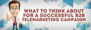 What To Think About For A Successful B2B Telemarketing Campaign