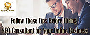 Follow These Tips Before Hiring an SEO Consultant for Your Online Business