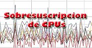 Como calcular la sobresuscripcion de CPU | Think in Virtual