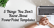 5 Things You Don't Know About PowerPoint Templates