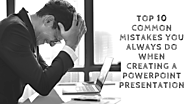 Top 10 Common Mistakes You Always Do When Creating A Powerpoint Presentation – PowerPoint Templates, Themes and Prese...