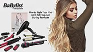 Quick Guide For Top Babyliss Products That You May Use For Hairstyling