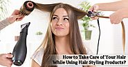 How to Take Care of Your Hair While Using Hair Styling Products?