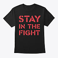 Stay In The Fight T Shirt | Teespring