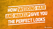 Wedding Hair and Makeup Give You the Perfect Looks