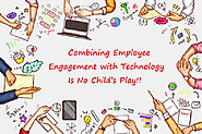 Combining Employee Engagement with Technology Is No Child's Play!