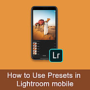 How to use Lightroom Presets to Enhance Photos on Mobile