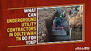 What Can Underground Utility Contractors in Ooltewah TN Do for You?