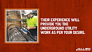 2. Their experience will provide you the underground utility work as per your desire.