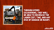 6. Through hydro excavations, they will be able to decrease the labor cost, time, and any risk of damage or injury.