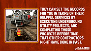 8. They can set the records for you in terms of their helpful services by executing underground utility projects, and...