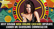 Why Brand New Online Casinos Operate Under UK Gambling Commission