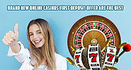 Brand New Online Casinos First Deposit Offer are the best