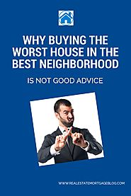 Is Buying the Worst House in the Best Neighborhood Good Advice? - Snapzu.com