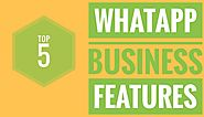 TOP 5 WHATAPP BUSINESS FEATURES AND BUSINESS GROUP LINK