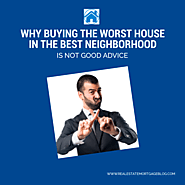 Buying the Worst House in the Best Neighborhood is Not Good Advice