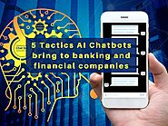 5 tactics AI chatbots bring to banking and financial companies
