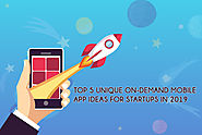 Top 5 Unique On-Demand Mobile App Ideas For Startups In 2019