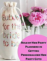 Role of Hen Party Planners in Getting Personalized Hen Party Gifts.