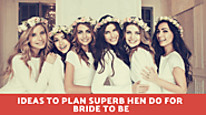 5 Ideas to Plan Superb Hen Do for Bride to Be - Varsany