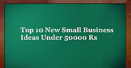 Top 10 New Small Business Ideas Under 50000 Rs - Best Finance Help