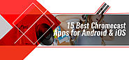 15 Best Chromecast Apps For Android & iOS | Redbytes Software