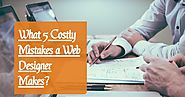 What 5 Costly Mistakes a Web Designer Makes? | Infographic