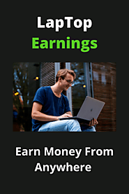 Laptop Earnings | Real Ways To Make Money From Home
