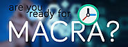 Are You Ready for MACRA?