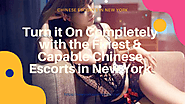 Turn it On Completely with the Finest & Capable Chinese Escorts in New York