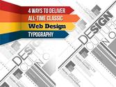 4 Ways To Deliver All-Time Classic Web Design Typography