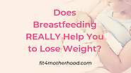 Does Breastfeeding REALLY Help You To Lose Weight?