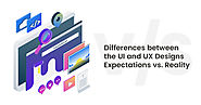 Differences between the UI and UX Designs, Expectations vs. Reality