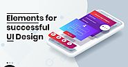 Important Elements of Successful UI Design: UI Experts want you to know about!
