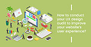 UX Design Audit, a Key to Improve User Experience of your Website
